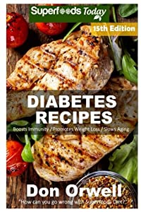Diabetes Recipes: Over 240 Diabetes Type-2 Quick & Easy Gluten Free Low Cholesterol Whole Foods Diabetic Eating Recipes full of Antioxidants & ... Weight Loss Transformation) (Volume 8)