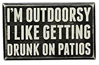 Primitives By Kathy 6.5 x 4 Wood Wooden Box Sign I'm Outdoorsy...I Like Getting Drunk On Patios