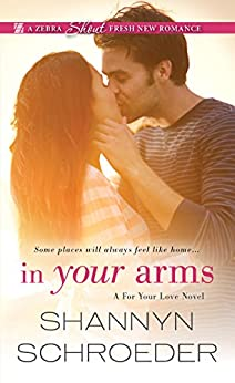 In Your Arms (A For Your Love Novel) by [Schroeder, Shannyn]
