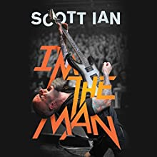 I'm the Man: The Story of That Guy from Anthrax Audiobook by Scott Ian, Jon Wiederhorn, Kirk Hammett - foreword Narrated by Scott Ian