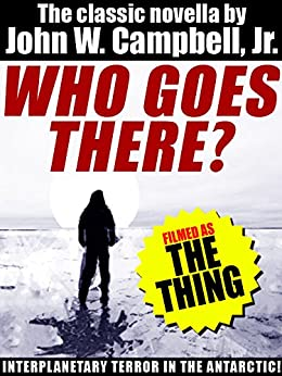 Who Goes There? (Filmed as The Thing) by [Campbell Jr., John W.]