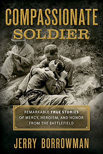 Download for free Compassionate Soldier: Remarkable True Stories of Mercy, Heroism, and Honor From the Battlefield