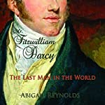 Mr. Fitzwilliam Darcy: The Last Man in the World: A Pride and Prejudice Variation | Abigail Reynolds