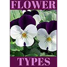 Flower Types: Annual flowers, Perennial flowers, Bulb flowers, Orchid flowers, roses, wild flower. Flower types with pictures and descriptions.