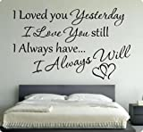 """36"""" I Loved You Yesterday I Love You Still Always Have Always Will Wall Decal Sticker Art Mural Home Décor Quote"""