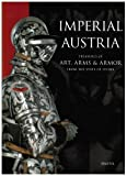 Imperial Austria: Treasures of Art, Arms & Armor : From the State of Syria