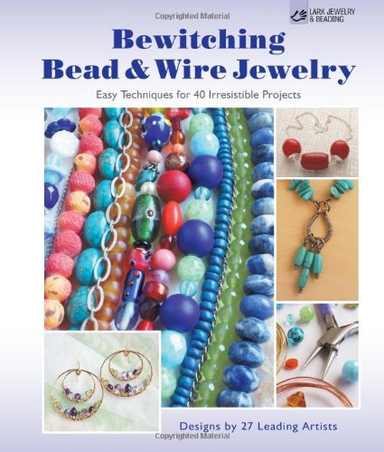 - Bewitching Bead & Wire Jewelry: Easy Techniques for 40 Irresistible Projects (Lark Jewelry & Beading)