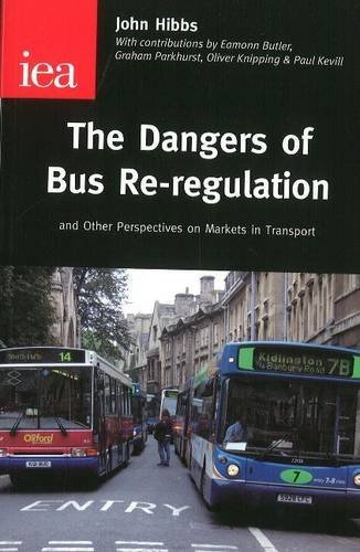 The Dangers of Bus Re-regulation: And Other Perspectives on Markets in Transport by John Hibbs (20-Oct-2005) Paperback pdf epub