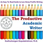 The Productive Academic Writer: An Easy Guide to Low-Stress Prolific Writing | Kasthurirangan Gopalakrishnan