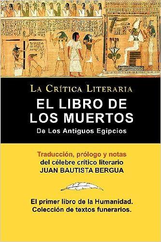 El Libro de los Muertos de los Antigos Egipcios LA CRITICA LITERARIA: Amazon.es: Anónimo, Juan Bautista Bergua: Libros