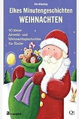 Elkes Minutengeschichten - WEIHNACHTEN: 40 kurze Advents- und Weihnachtsgeschichten für Kinder (German Edition)