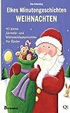 Elkes Minutengeschichten - WEIHNACHTEN: 40 kurze Advents- und Weihnachtsgeschichten für Kinder
