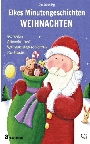 Elkes Minutengeschichten Weihnachten 40 Kurze Advents