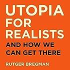Utopia for Realists Hörbuch von Rutger Bregman Gesprochen von: Peter Noble