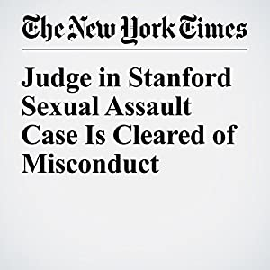 Judge in Stanford Sexual Assault Case Is Cleared of Misconduct