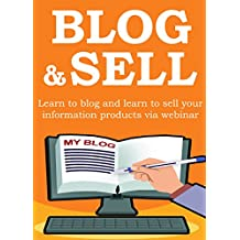 BLOG & SELL - 2016 (2 in 1 bundle): Learn to blog and learn to sell your information products via webinar