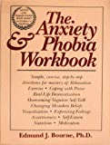 The Anxiety and Phobia Workbook, Bourne, Edmund J., 0934986851