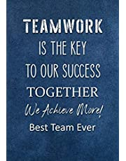 TEAMWORK is the Key to Our Success - Together We Achieve More! - Best Team Ever: Motivational Team Gifts for Employees - Staff Members - Coworkers | Lined Notebook - Journal