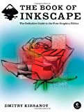 The Book of Inkscape : The Definitive Guide to the Free Graphics Editor, Kirsanov, Dmitry, 1593271816