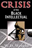 Crisis of the Black Intellectual, W. D. Wright, 0883782510