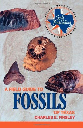 A Field Guide to Fossils of Texas (Gulf Publishing Field Guide Series) by Charles Finsley (1999-06-01) (Fossil Legends)
