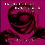 The Battle Lost: Ryder's Birth   Richard M. Knittle Jr.