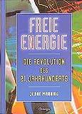 Freie Energie - Die Revolution des 21. Jahrhunderts