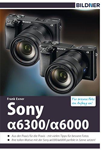 Sony alpha 6000 / 6300: Für bessere Fotos von Anfang an! (German Edition)