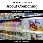 50 Things to Know About Couponing: Getting the Most Out of Your Money | Erica Brunt