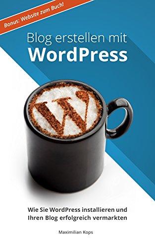 blog-erstellen-mit-wordpress-wie-sie-wordpress-installieren-und-ihren-blog-erfolgreich-vermarkten-german-edition