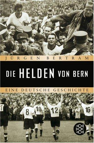Die Helden von Bern: Eine deutsche Geschichte