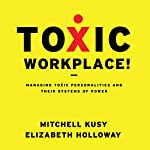 Toxic Workplace!: Managing Toxic Personalities and Their Systems of Power | Mitchell Kusy,Elizabeth Holloway