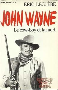 JOHN WAYNE . LE COW-BOY ET LA MORT par Éric Leguèbe