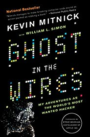 Ghost in the Wires: My Adventures as the World's Most Wanted Ha