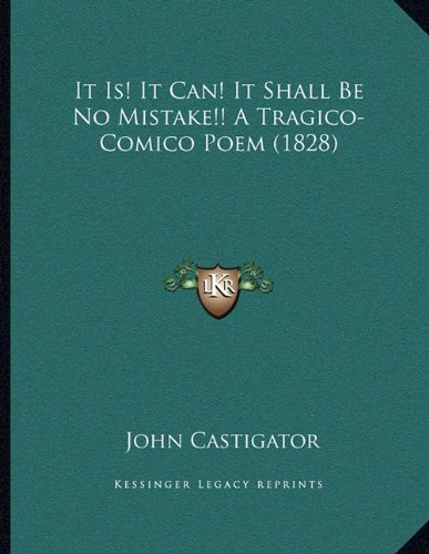 Download It Is! It Can! It Shall Be No Mistake!! A Tragico-Comico Poem (1828) ebook