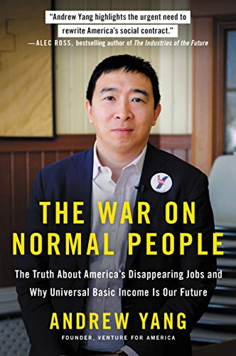 The War on Normal People: The Truth About America's Disappearing Jobs and Why Universal Basic Income Is Our Future (Best Jobs For Smart People)