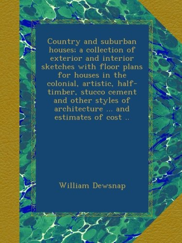 Country and suburban houses; a collection of exterior and interior sketches with floor plans for houses in the colonial, artistic, half-timber, stucco ... of architecture ... and estimates of cost .. ebook
