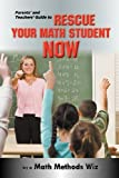 Parents' and Teachers' Guide to Rescue Your Math Student Now, Math Methods Wiz, 0988316242