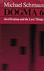 Dogma: Justification and the Last Things v. 6