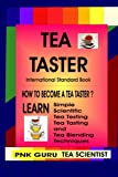 Tea Taster: How to Become a Tea Taster?: with Scientific Tea Testing Tasting