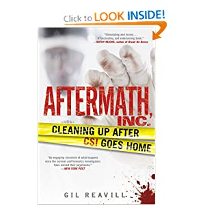 Aftermath, Inc.: Cleaning Up After CSI Goes Home Gil Reavill