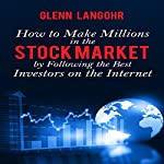 How to Make Millions in the Stock Market by Following the Best Investors on the Internet | Glenn Langohr
