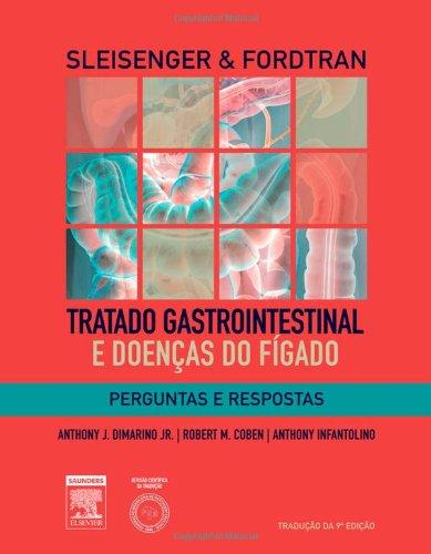 Sleisenger & Fordtran. Tratado Gastrointestinal e Doenças do Fígado. Perguntas e Respostas