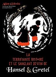 La Terrifiante Histoire et le sanglant destin de Hansel et Gretel par Adam Gidwitz