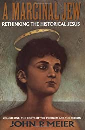 A Marginal Jew: Rethinking the Historical Jesus. Volume One, The Roots of the Problem and the Person (The Anchor Bible Reference Library)