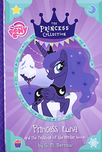 My Little Pony: Princess Luna and The Festival of the Winter Moon (The Princess Collection)