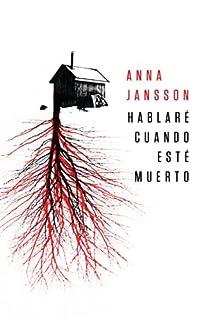 Hablaré cuando esté muerto par Anna Jansson