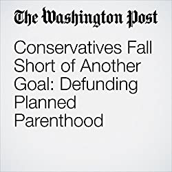 Conservatives Fall Short of Another Goal: Defunding Planned Parenthood