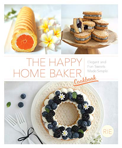 The Happy Home Baker Cookbook: Elegant And Fun Sweets Made Simple by Rie