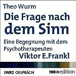 Die Frage nach dem Sinn: Eine Begegnung mit dem Psychotherapeuten Viktor E. Frankl | Theo Wurm,Viktor E. Frankl